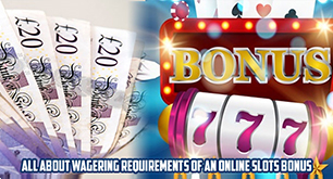 All about wagering requirements of an online slots bonus