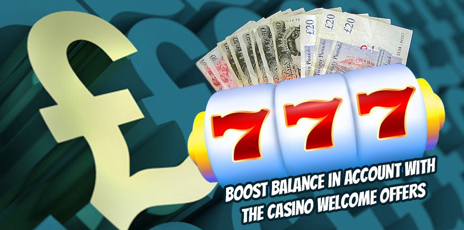 Boost Balance in Account with the Casino Welcome Offers