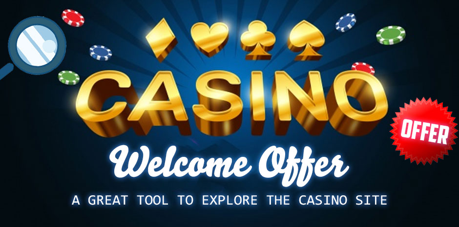 Casino Welcome Offer: A Great Tool to Explore the Casino Site