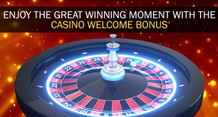 Enjoy the Great Winning Moment with the Casino Welcome Bonus