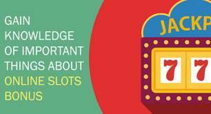 Gain Knowledge Of Important Things About Online Slots Bonus