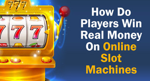 How Do Players Win Real Money On Online Slot Machines