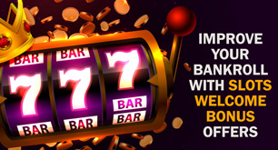 Improve Your Bankroll with Slots Welcome Bonus Offers