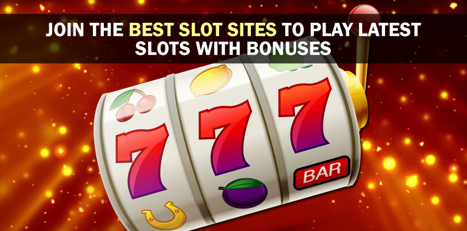 Join The Best Slot Sites To Play Latest Slots With Bonuses