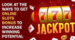 Look At the Ways to Get Online Slots Bonus to Increase Winning Potential
