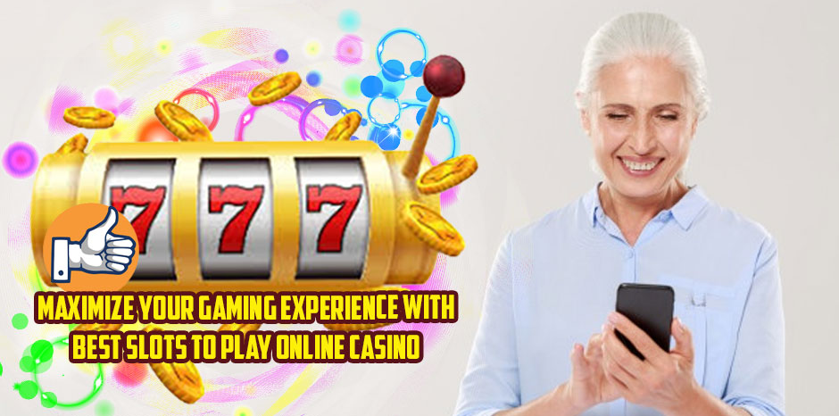 Maximize Your Gaming Experience With Best Slots To Play Online Casino