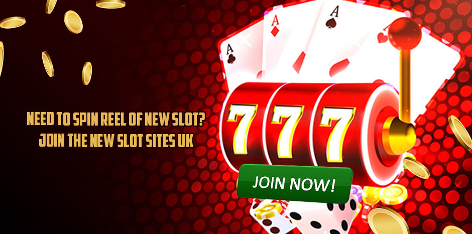 Need To Spin Reel Of New Slot? Join The New Slot Sites UK