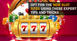 Opt For the New Slot Sites Using These Expert Tips and Tricks