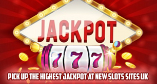 Pick Up the Highest Jackpot at New Slots Sites UK