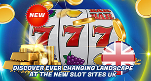 Discover Ever Changing Landscape at the New Slot Sites UK