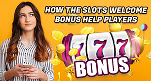 How The Slots Welcome Bonus Help Players