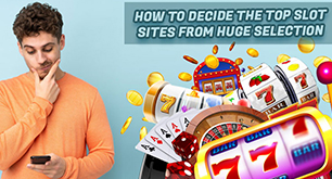 How to Decide the Top Slot Sites from Huge Selection