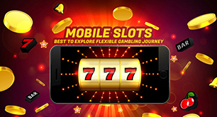 Mobile Slots - Best to Explore Flexible Gambling Journey