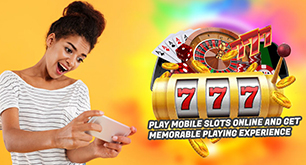 Play Mobile Slots Online And Get Memorable Playing Experience