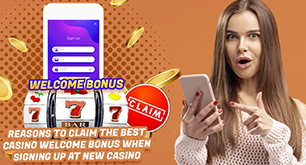 Reasons to Claim the Best Casino Welcome Bonus When Signing Up At New Casino