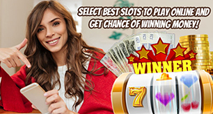 Select Best Slots To Play Online And Get Chance Of Winning Money!