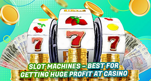 Slot Machines – Best for Getting Huge Profit at Casino
