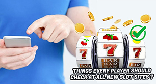 Things Every Player Should Check At All New Slot Sites?
