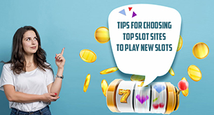 Tips For Choosing Top Slot Sites To Play New Slots
