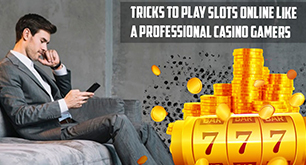Tricks To Play Slots Online Like A Professional Casino Gamers