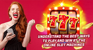 Understand the Best Ways To Play And Win At The Online Slot Machines