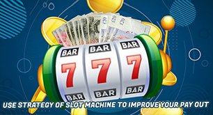 Use Strategy of Slot Machine To Improve Your Pay Out