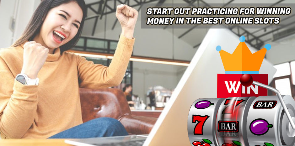 Start Out Practicing For Winning Money In The Best Online Slots