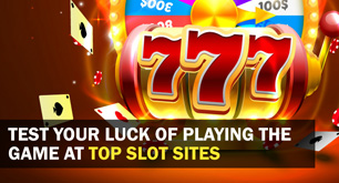 Test Your Luck of Playing the Game at Top Slot Sites