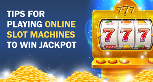 Tips For Playing Online Slot Machines To Win Jackpot
