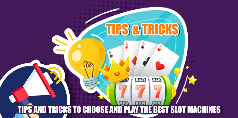 Tips and Tricks to Choose and Play the Best Slot Machines