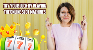 Try Your Luck by Playing the Online Slot Machines