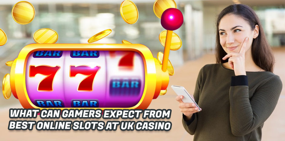 What Can Gamers Expect From Best Online Slots At UK Casino?