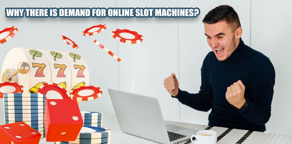 Why There Is Demand For Online Slot Machines?