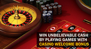 Win Unbelievable Cash by Playing Games with Casino Welcome Bonus