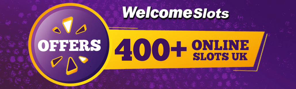 Welcome Slots Offers 400+ Online Slots UK